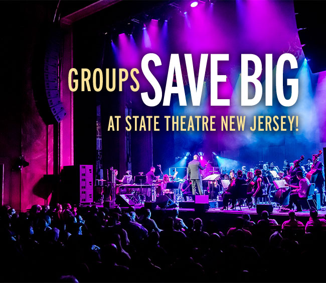 Groups Save Big at State Theatre New Jersey!